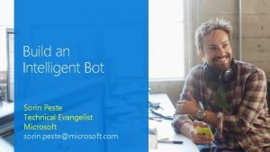 Build an Intelligent Bot Sorin Peste Technical Evangelist