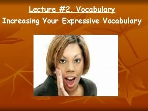 Lecture 2 Vocabulary Increasing Your Expressive Vocabulary How