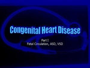 Part I Fetal Circulation ASD VSD Ventricular Septal