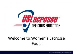 Welcome to Womens Lacrosse Fouls Types of Fouls