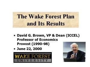The Wake Forest Plan and Its Results David