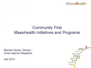 Community First Mass Health Initiatives and Programs Michele