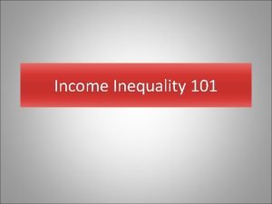 Income Inequality 101 Why Income Inequality Living in