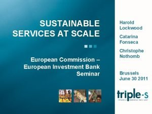 SUSTAINABLE SERVICES AT SCALE European Commission European Investment