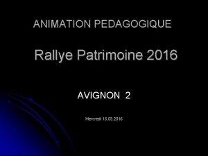 ANIMATION PEDAGOGIQUE Rallye Patrimoine 2016 AVIGNON 2 Mercredi