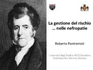 La gestione del rischio nelle nefropatie Roberto Pontremoli