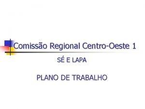 Comisso Regional CentroOeste 1 S E LAPA PLANO