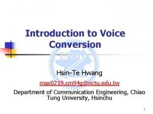 Introduction to Voice Conversion HsinTe Hwang max 0219