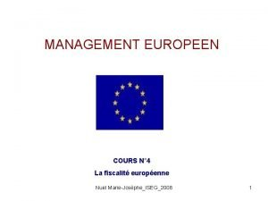 MANAGEMENT EUROPEEN COURS N 4 La fiscalit europenne