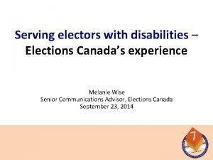 Serving electors with disabilities Elections Canadas experience Melanie