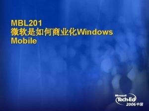 MBL 201 Windows Mobile Windows Mobile Windows Mobile