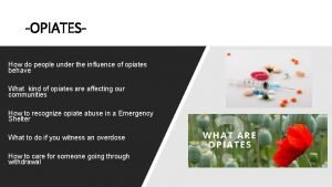 OPIATESHow do people under the influence of opiates