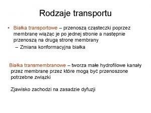 Rodzaje transportu Biaka transportowe przenosz czsteczki poprzez membran
