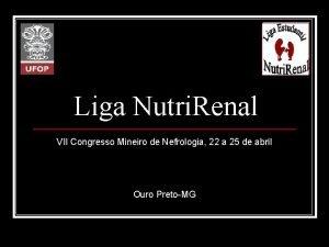 Liga Nutri Renal VII Congresso Mineiro de Nefrologia