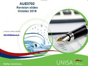 AUE 3702 Revision slides October 2018 Lecturer contact