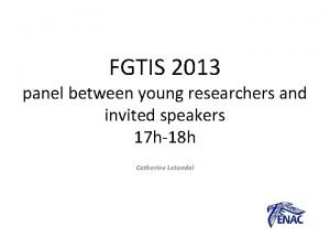 FGTIS 2013 panel between young researchers and invited
