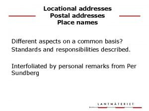 Locational addresses Postal addresses Place names Different aspects