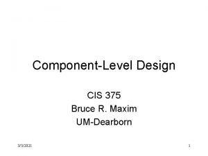 ComponentLevel Design CIS 375 Bruce R Maxim UMDearborn