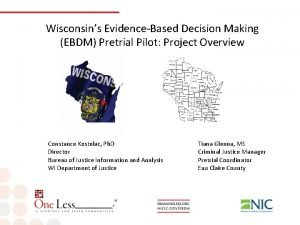 Wisconsins EvidenceBased Decision Making EBDM Pretrial Pilot Project