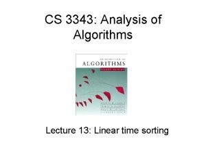 CS 3343 Analysis of Algorithms Lecture 13 Linear