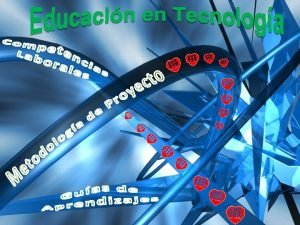 Metodologa Educacin en Tecnologa Metodologa de Proyecto Educacin