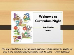 Welcome to Curriculum Night Mrs Callaghan Grade 3