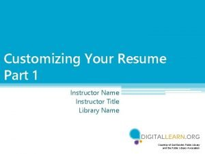 Customizing Your Resume Part 1 Instructor Name Instructor