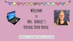 Welcome to Mrs Benoits Virtual Open House Bienvenido