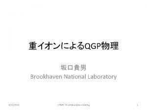 QGP Brookhaven National Laboratory 8102016 JPARC HI collaboration