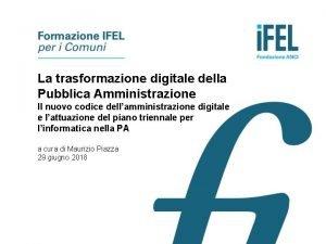 La trasformazione digitale della Pubblica Amministrazione Il nuovo