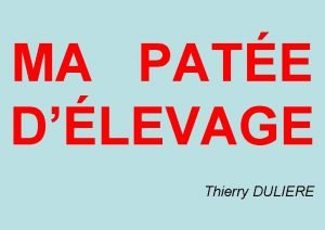 MA PATE DLEVAGE Thierry DULIERE MA PATE DLEVAGE