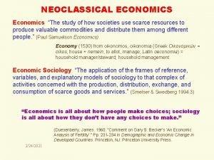 NEOCLASSICAL ECONOMICS Economics The study of how societies