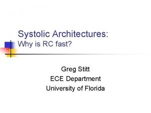 Systolic Architectures Why is RC fast Greg Stitt