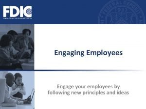Engaging Employees Engage your employees by following new