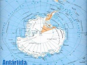 La Antrtida es el continente ms austral de