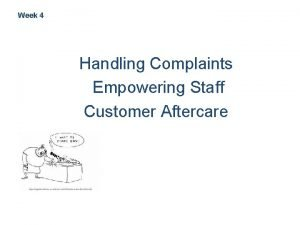 Week 4 Handling Complaints Empowering Staff Customer Aftercare