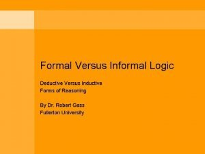 Formal Versus Informal Logic Deductive Versus Inductive Forms