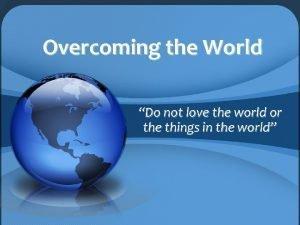 Overcoming the World Do not love the world