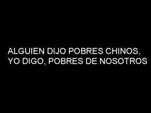 ALGUIEN DIJO POBRES CHINOS YO DIGO POBRES DE