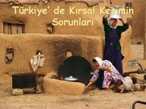 Trkiye de Krsal Kesimin Sorunlar Trkiye de Krsal
