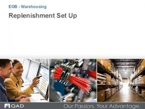 EOB Warehousing Replenishment Set Up QAD Warehousing Replenishment