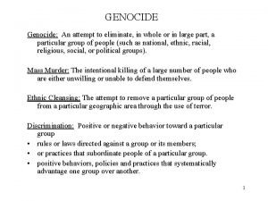 GENOCIDE Genocide An attempt to eliminate in whole