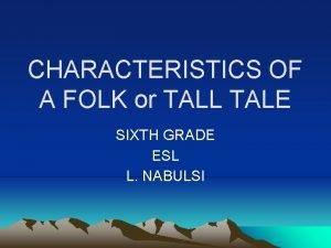 CHARACTERISTICS OF A FOLK or TALL TALE SIXTH
