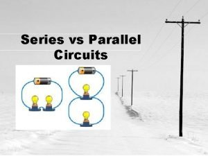 Series vs Parallel Circuits Series Circuits The flow