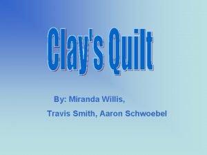 By Miranda Willis Travis Smith Aaron Schwoebel Silas