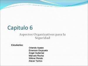 Capitulo 6 Aspectos Organizativos para la Seguridad Estudiantes