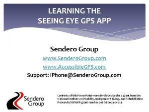 LEARNING THE SEEING EYE GPS APP Sendero Group