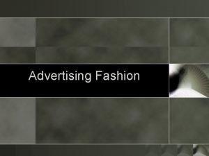 Advertising Fashion Advertising the Product o Fashion Advertising