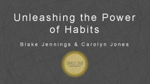 Unleashing the Power of Habits Blake Jennings Carolyn