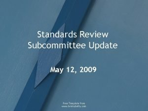 Standards Review Subcommittee Update May 12 2009 Free